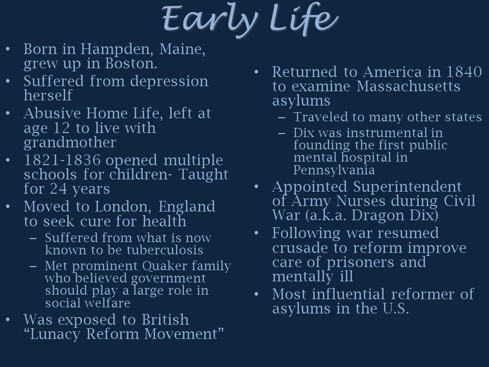 Early Life Born in Hampden, Maine, grew up in Boston. Suffered from depression herself Abusive Home Life, left at age 12 to live with grandmother 1821