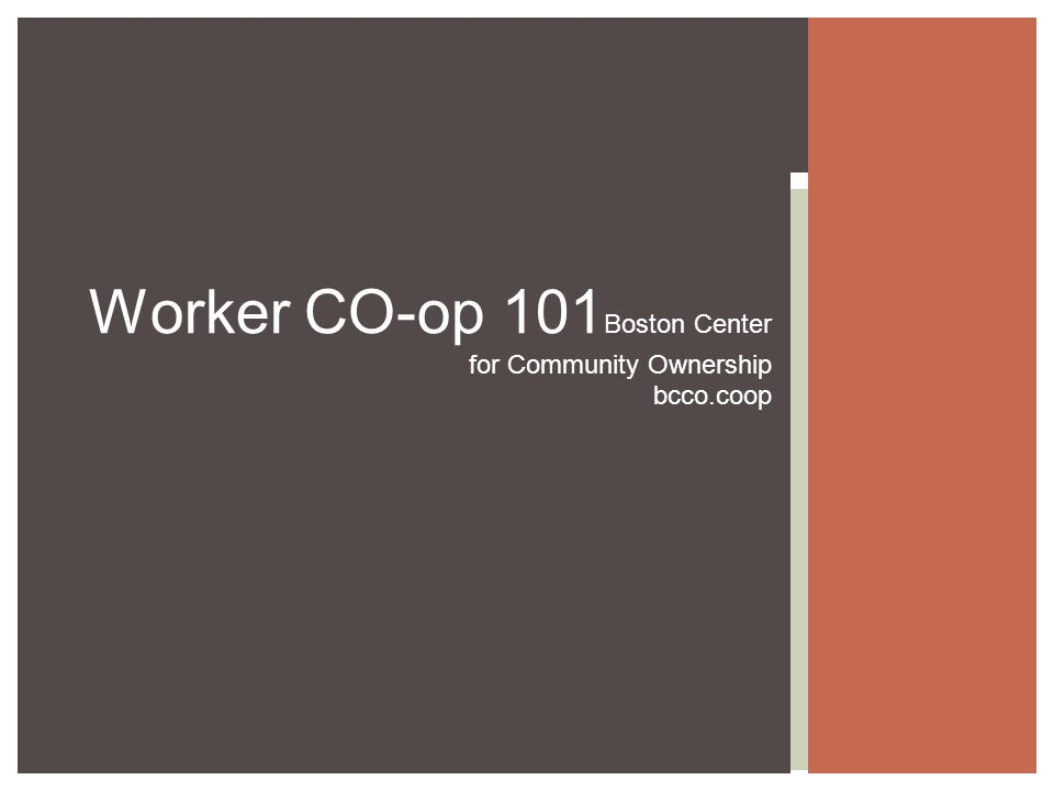 Worker CO-op 101 Boston Center for Community Ownership bcco.coop