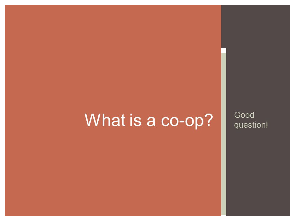 Good question! What is a co-op