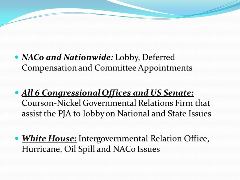 NACo and Nationwide: Lobby, Deferred Compensation and Committee Appointments All 6 Congressional Offices and US Senate: Courson-Nickel Governmental Re