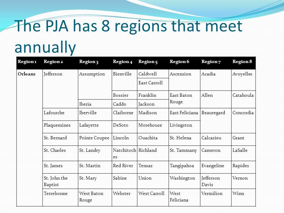 The PJA has 8 regions that meet annually Region 1Region 2Region 3Region 4Region 5Region 6Region 7Region 8 OrleansJeffersonAssumptionBienville Caldwell