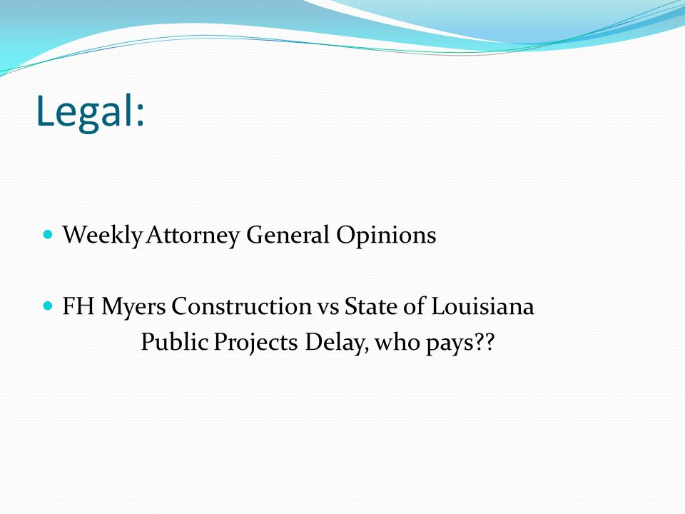 Legal: Weekly Attorney General Opinions FH Myers Construction vs State of Louisiana Public Projects Delay, who pays