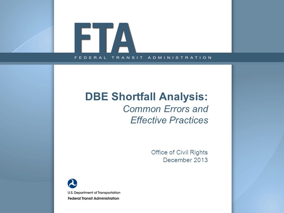 22 FTA Funded Projects and DBE Participation: Common Error Failure to discuss the FTA projects undertaken during the FY and the level of DBE participation achieved during these projects.