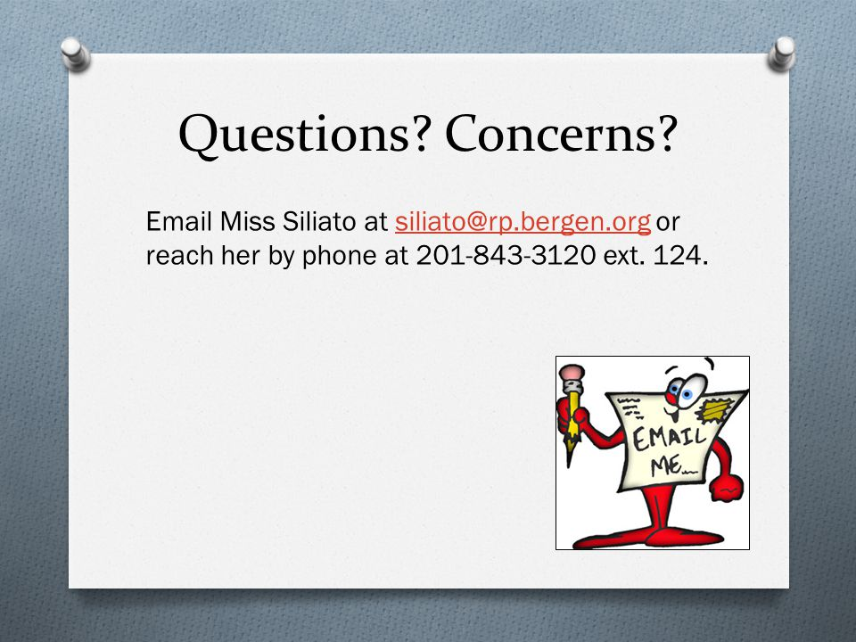 Questions? Concerns? Email Miss Siliato at siliato@rp.bergen.org or reach her by phone at 201-843-3120 ext. 124.siliato@rp.bergen.org