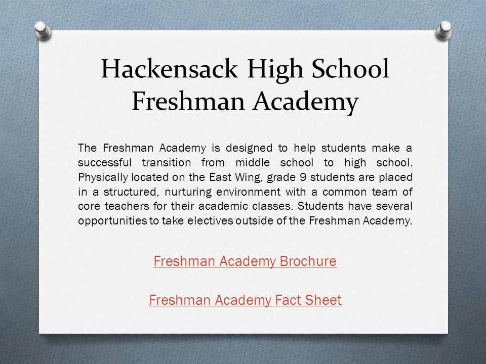 Hackensack High School Freshman Academy Freshman Academy Brochure Freshman Academy Fact Sheet The Freshman Academy is designed to help students make a