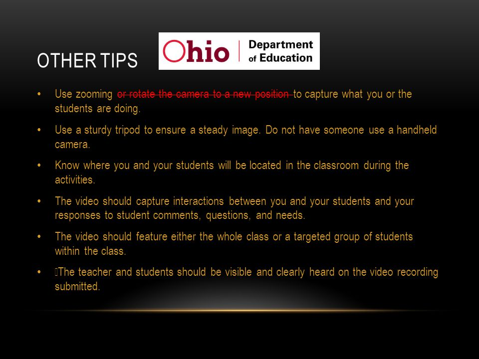 OTHER TIPS Use zooming or rotate the camera to a new position to capture what you or the students are doing.