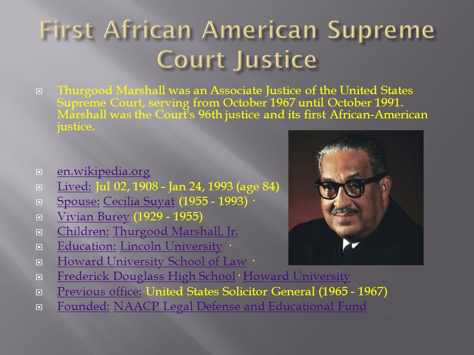  Thurgood Marshall was an Associate Justice of the United States Supreme Court, serving from October 1967 until October 1991. Marshall was the Court'