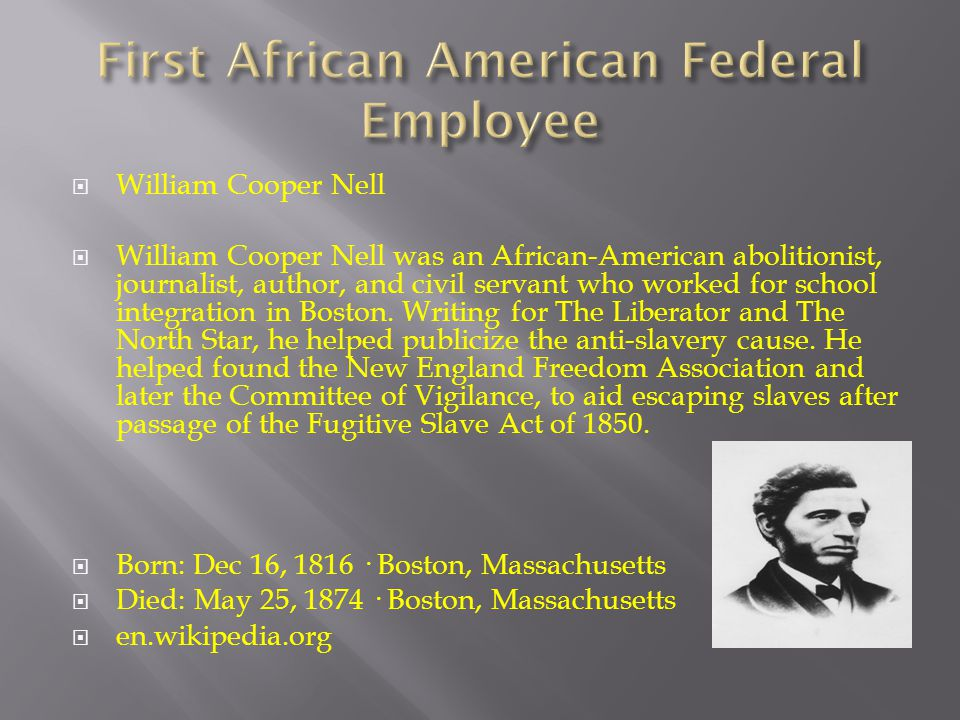  William Cooper Nell  William Cooper Nell was an African-American abolitionist, journalist, author, and civil servant who worked for school integrat
