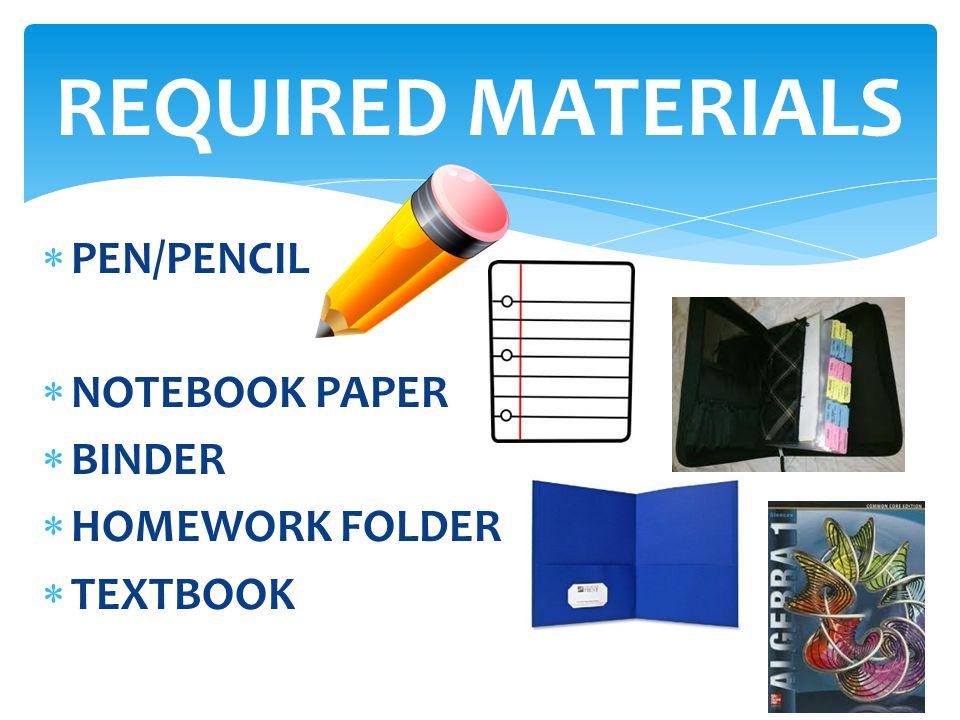  PEN/PENCIL  NOTEBOOK PAPER  BINDER  HOMEWORK FOLDER  TEXTBOOK REQUIRED MATERIALS