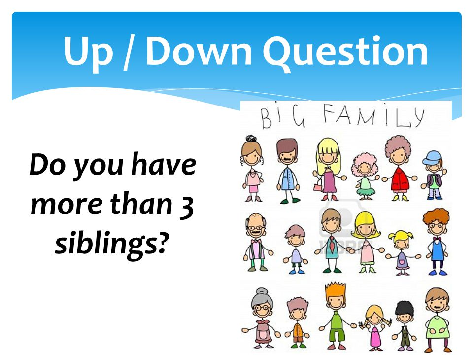 Do you have more than 3 siblings? Up / Down Question