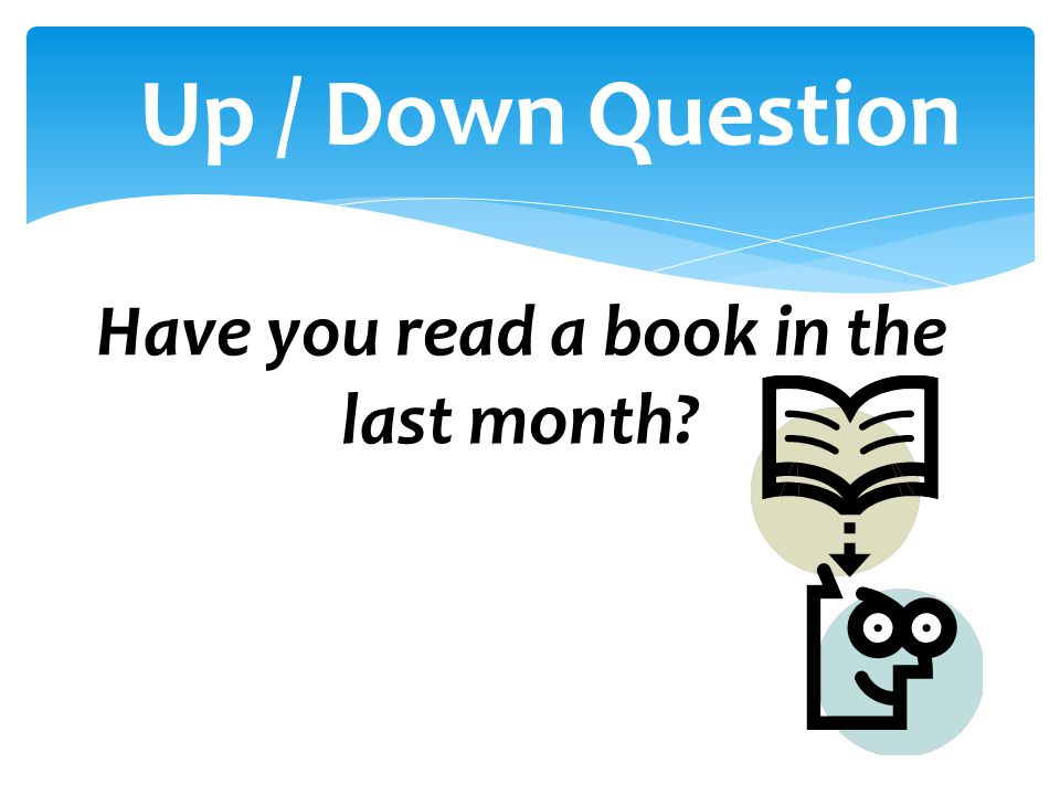 Have you read a book in the last month? Up / Down Question