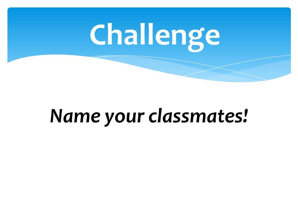 Name your classmates! Challenge