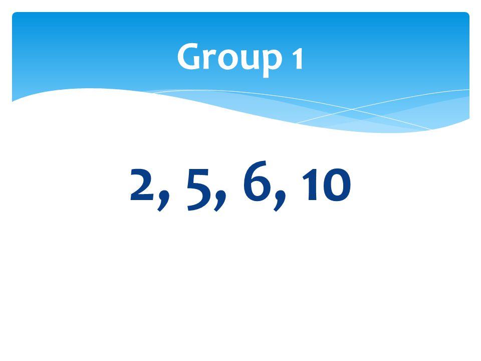 2, 5, 6, 10 Group 1