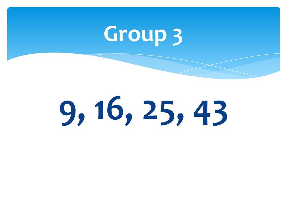 9, 16, 25, 43 Group 3