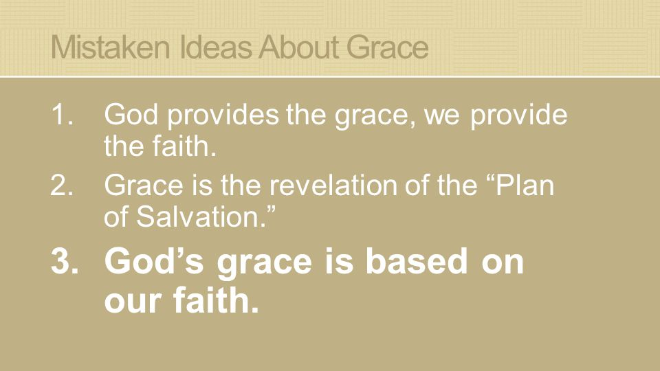 Mistaken Ideas About Grace 1.God provides the grace, we provide the faith.