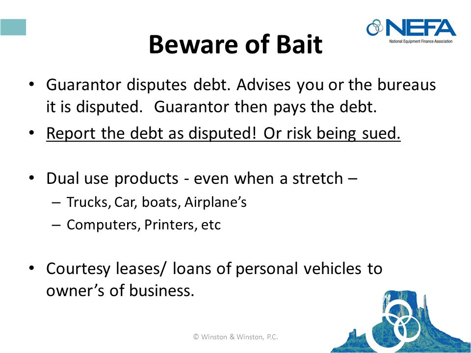 Beware of Bait Guarantor disputes debt. Advises you or the bureaus it is disputed.