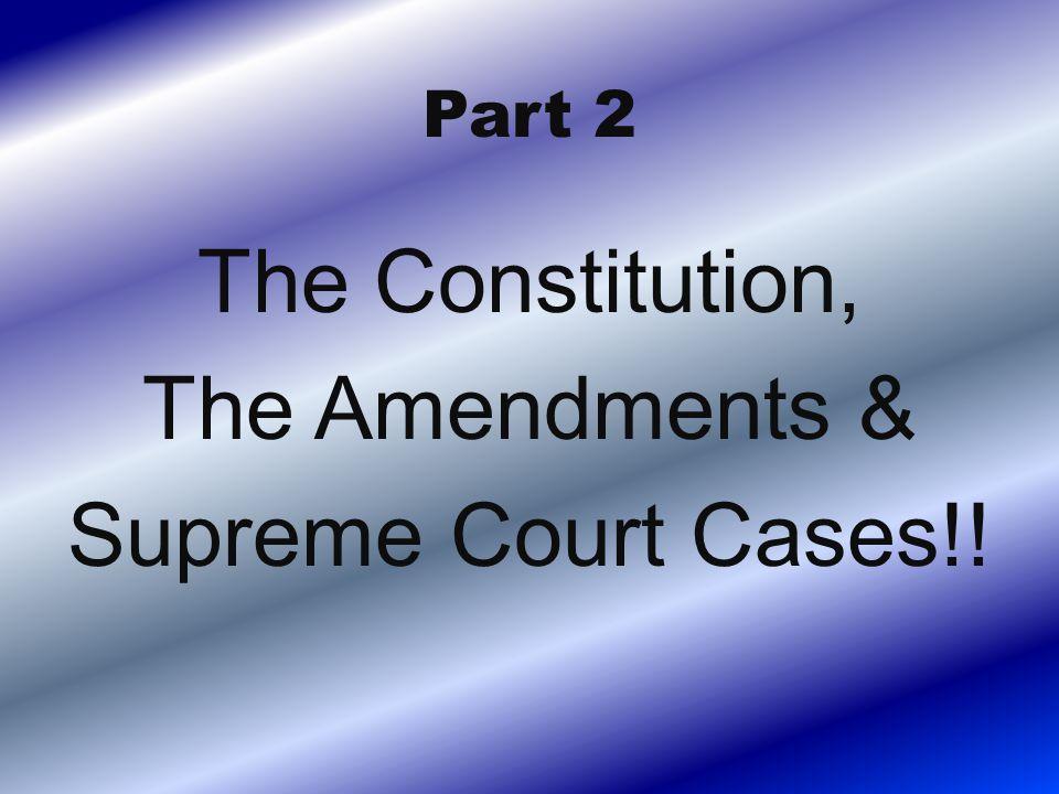 Part 2 The Constitution, The Amendments & Supreme Court Cases!!