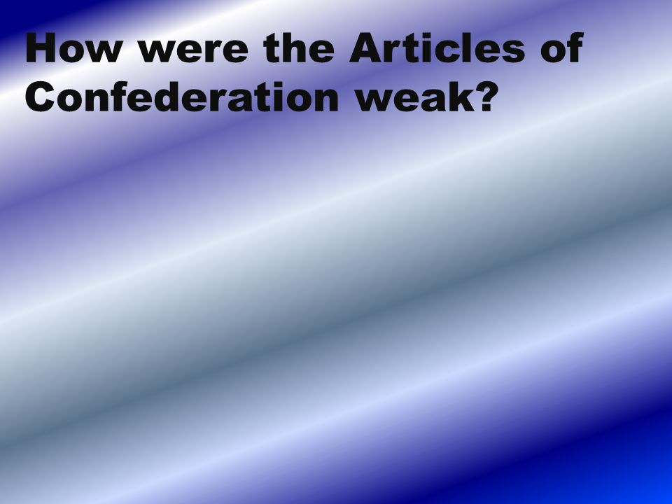 How were the Articles of Confederation weak