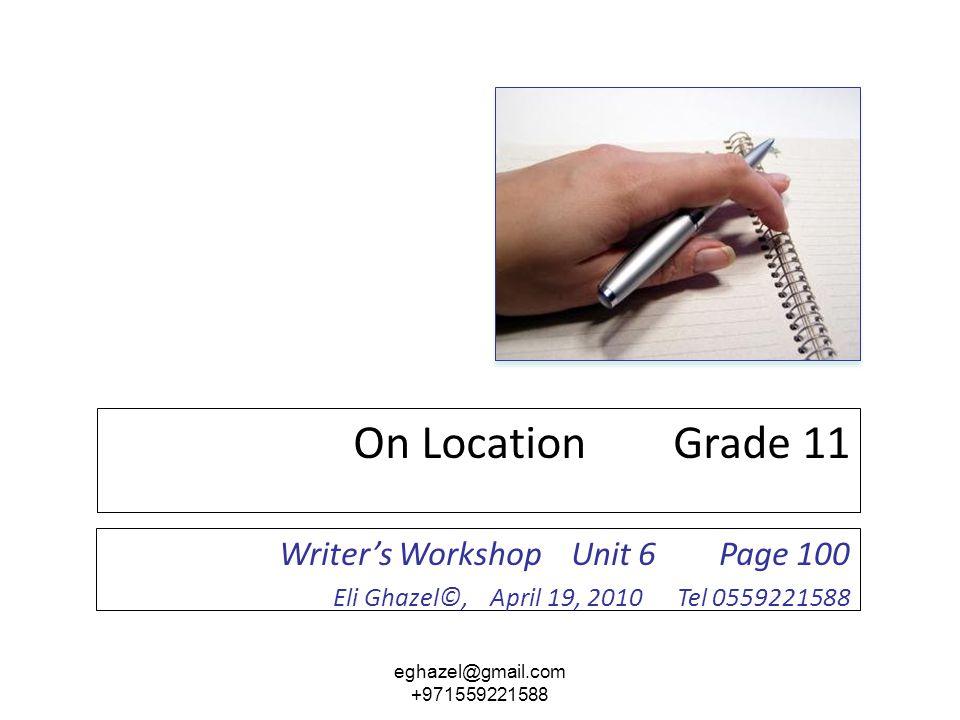 On Location Grade 11 Writer's Workshop Unit 6 Page 100 Eli Ghazel©, April 19, 2010 Tel 0559221588 eghazel@gmail.com +971559221588