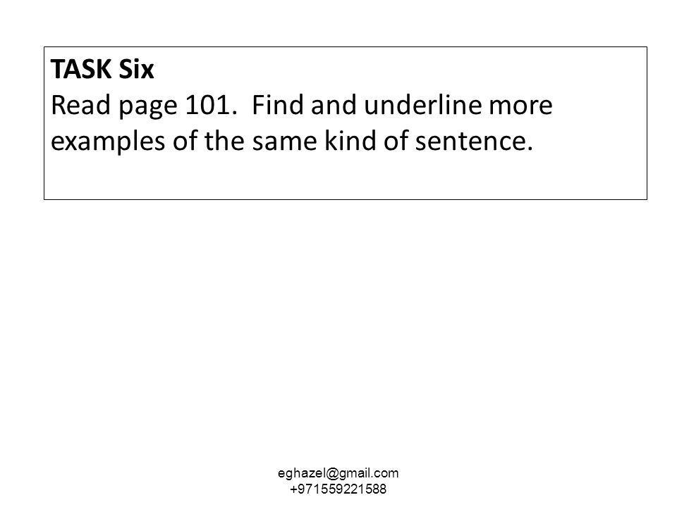 TASK Six Read page 101.Find and underline more examples of the same kind of sentence.
