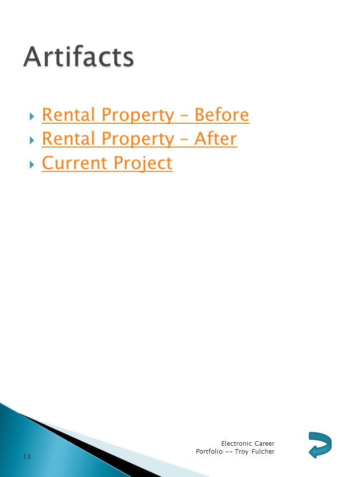  Rental Property – Before Rental Property – Before  Rental Property – After Rental Property – After  Current Project Current Project Electronic Career Portfolio -- Troy Fulcher 13