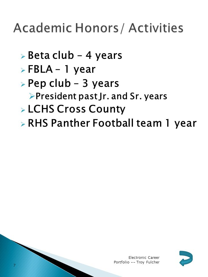  Beta club – 4 years  FBLA – 1 year  Pep club – 3 years  President past Jr.