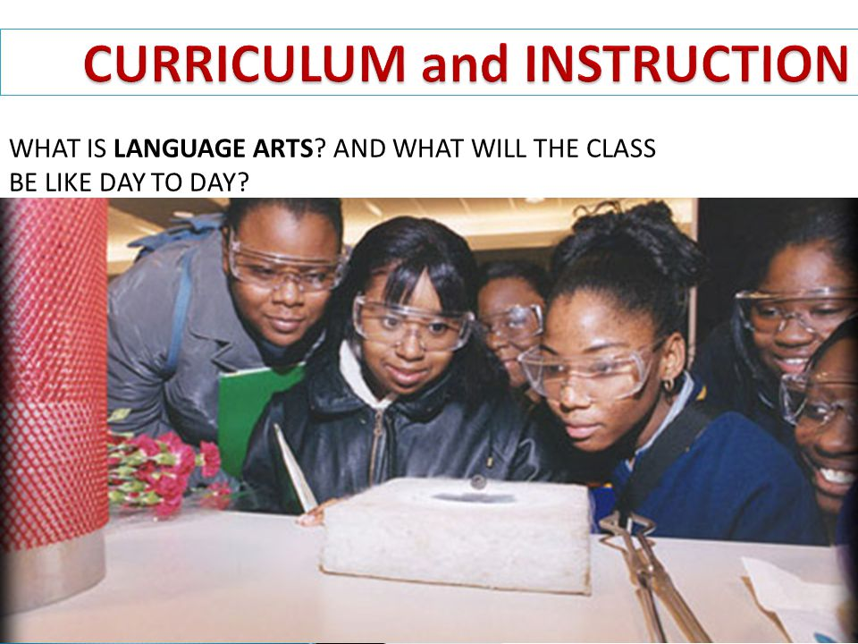 CURRICULUM and INSTRUCTION WHAT IS LANGUAGE ARTS AND WHAT WILL THE CLASS BE LIKE DAY TO DAY