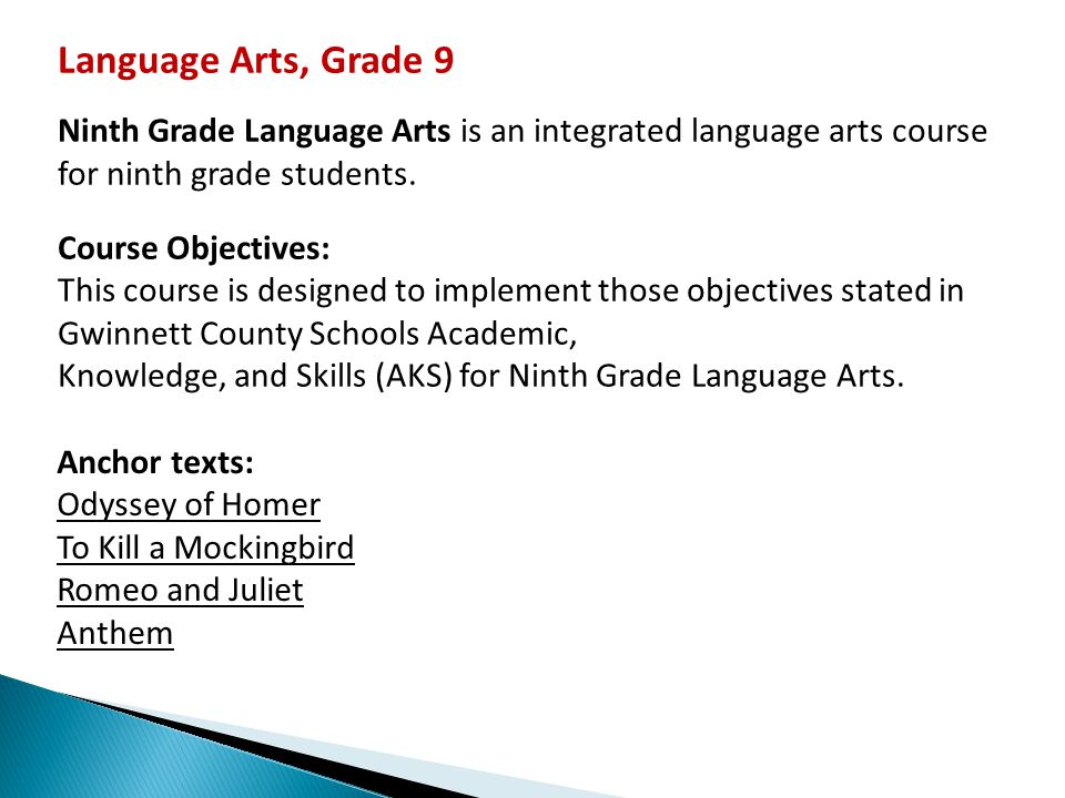Language Arts, Grade 9 Ninth Grade Language Arts is an integrated language arts course for ninth grade students.
