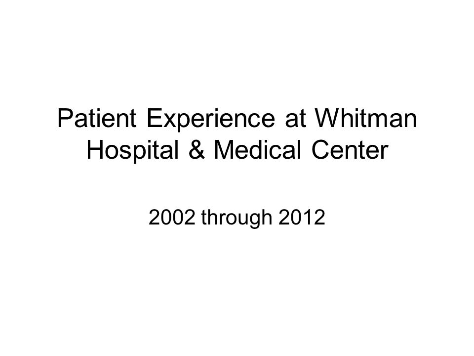 Patient Experience at Whitman Hospital & Medical Center 2002 through 2012