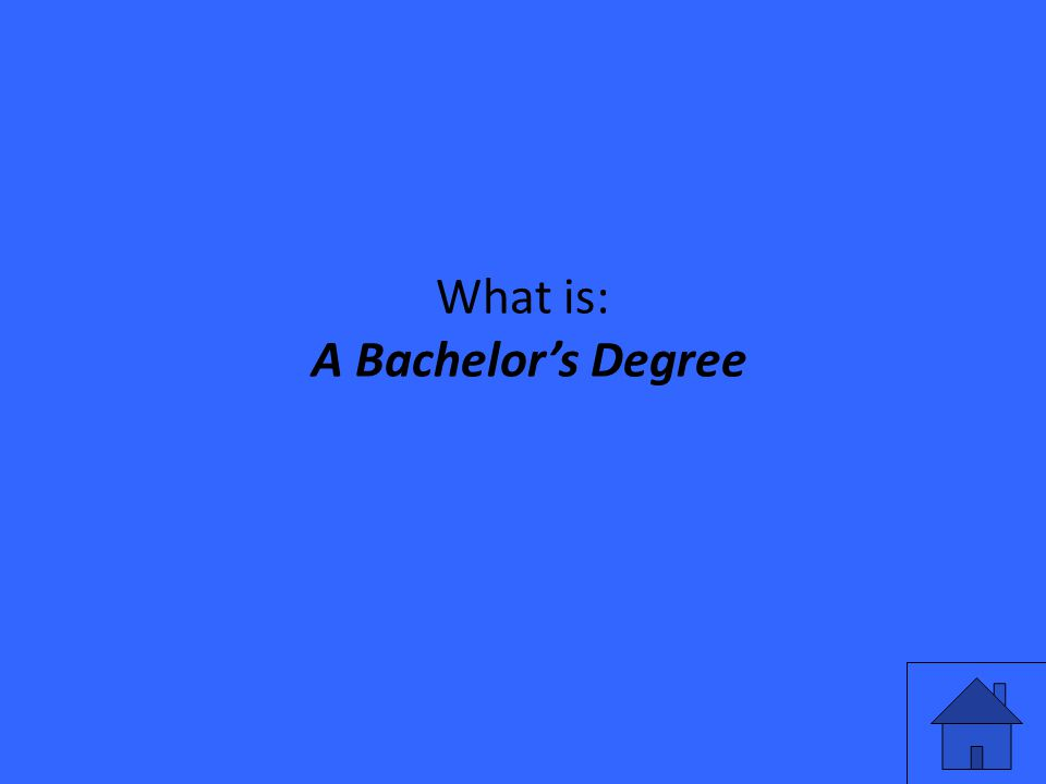 What is: A Bachelor's Degree