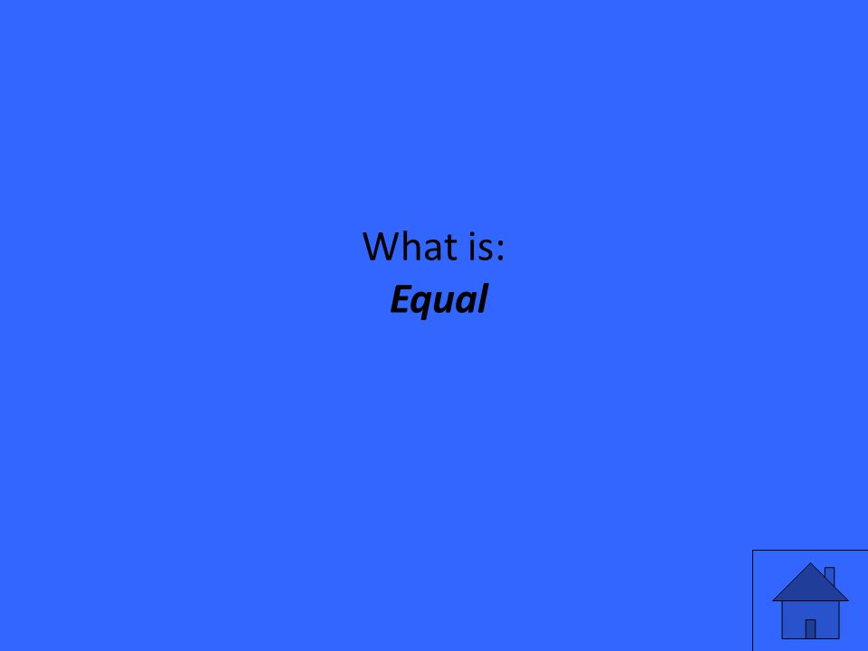 What is: Equal