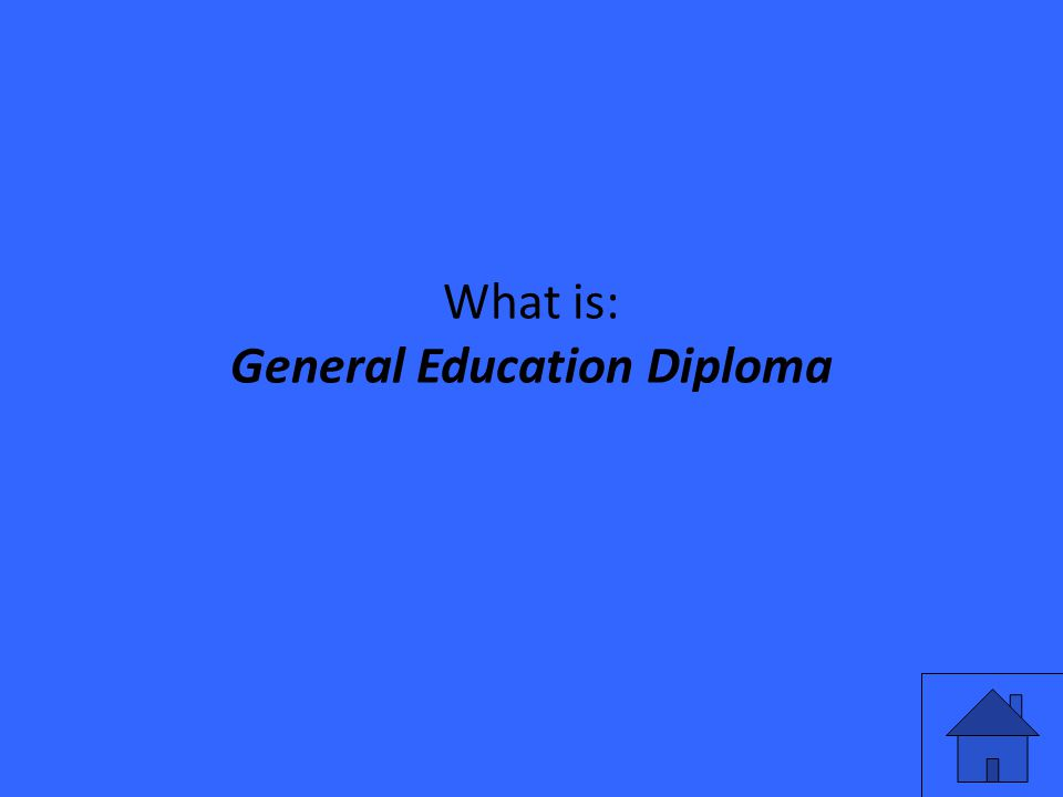 What is: General Education Diploma