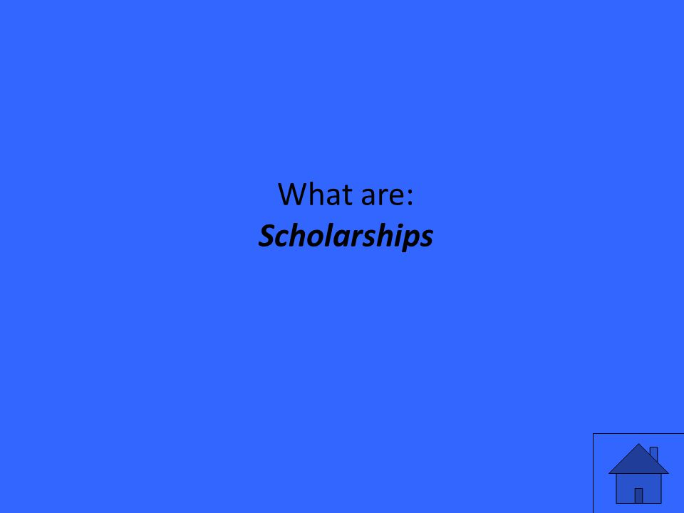 What are: Scholarships