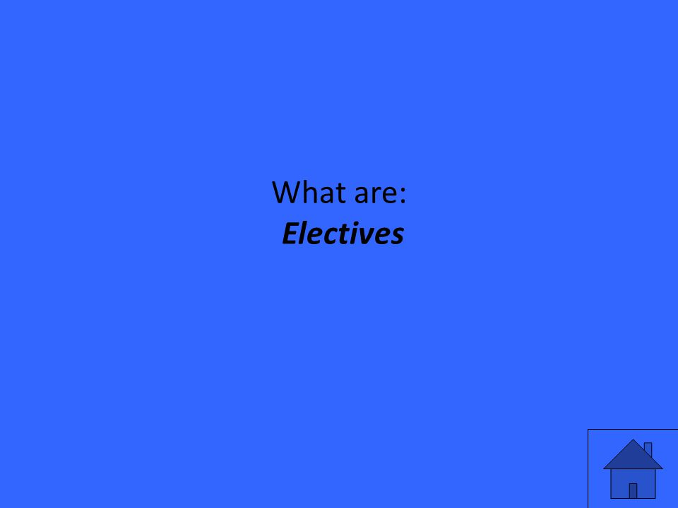 What are: Electives
