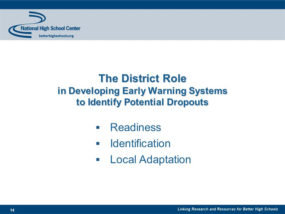 14 The District Role in Developing Early Warning Systems to Identify Potential Dropouts  Readiness  Identification  Local Adaptation
