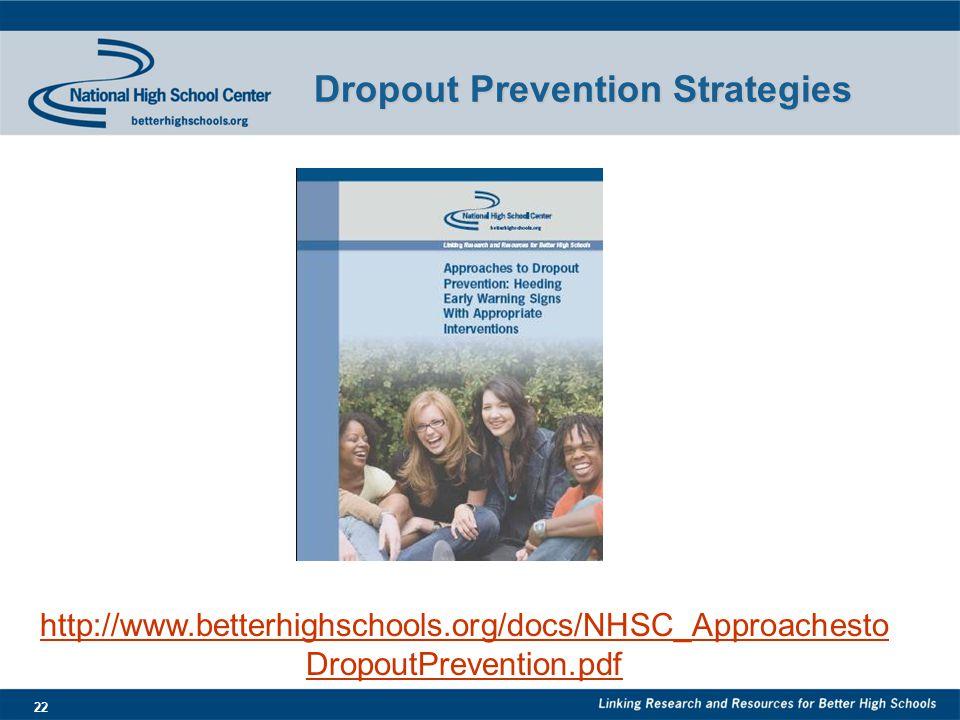 22 Dropout Prevention Strategies http://www.betterhighschools.org/docs/NHSC_Approachesto DropoutPrevention.pdf