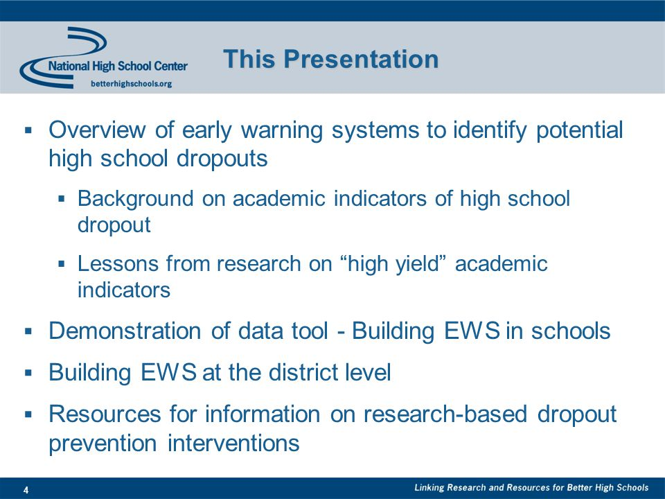 4 This Presentation  Overview of early warning systems to identify potential high school dropouts  Background on academic indicators of high school