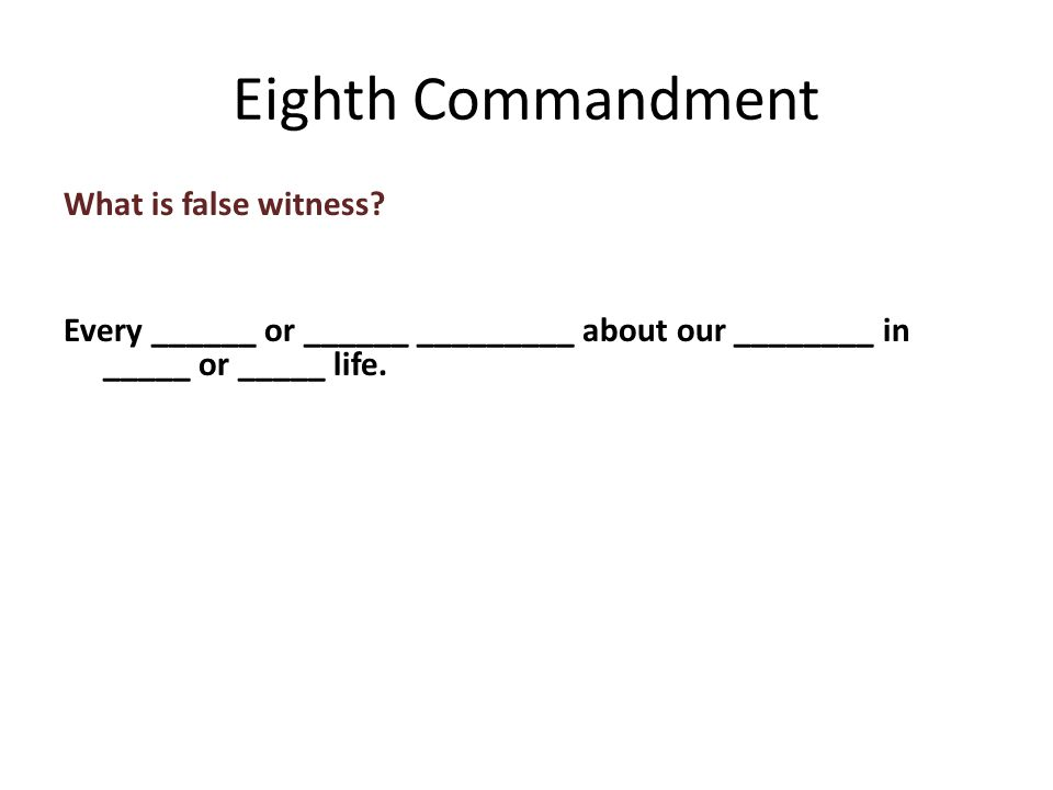 What is false witness. Every ______ or ______ _________ about our ________ in _____ or _____ life.