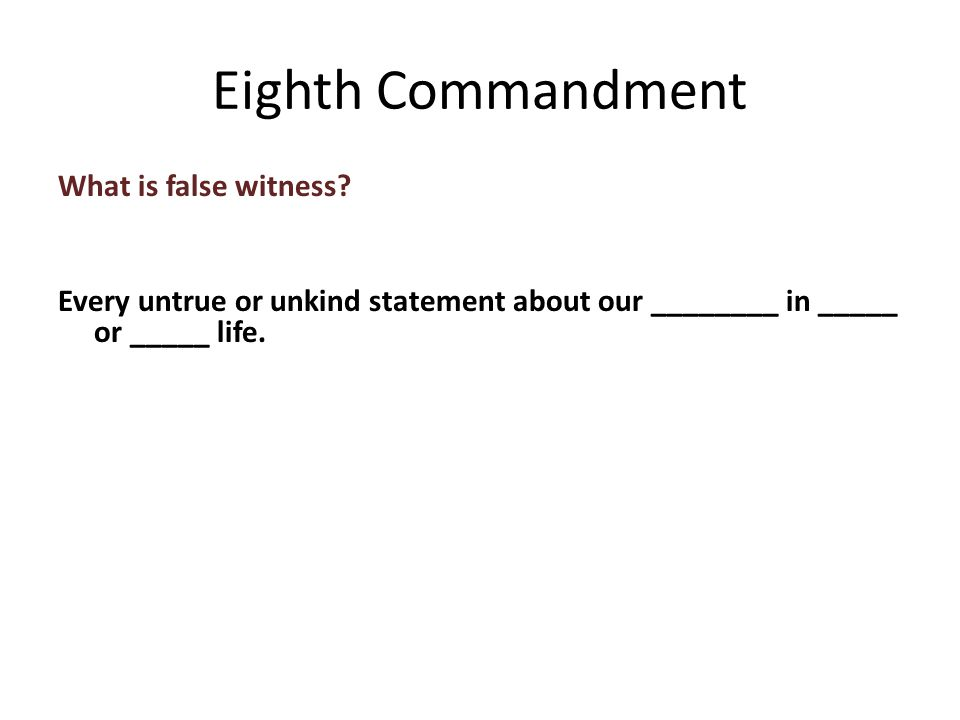 What is false witness. Every untrue or unkind statement about our ________ in _____ or _____ life.