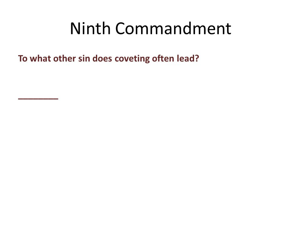 To what other sin does coveting often lead ________ Ninth Commandment