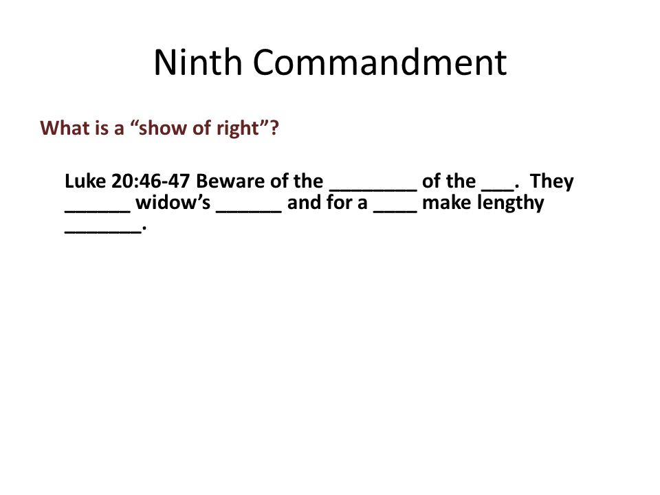 What is a show of right . Luke 20:46-47 Beware of the ________ of the ___.