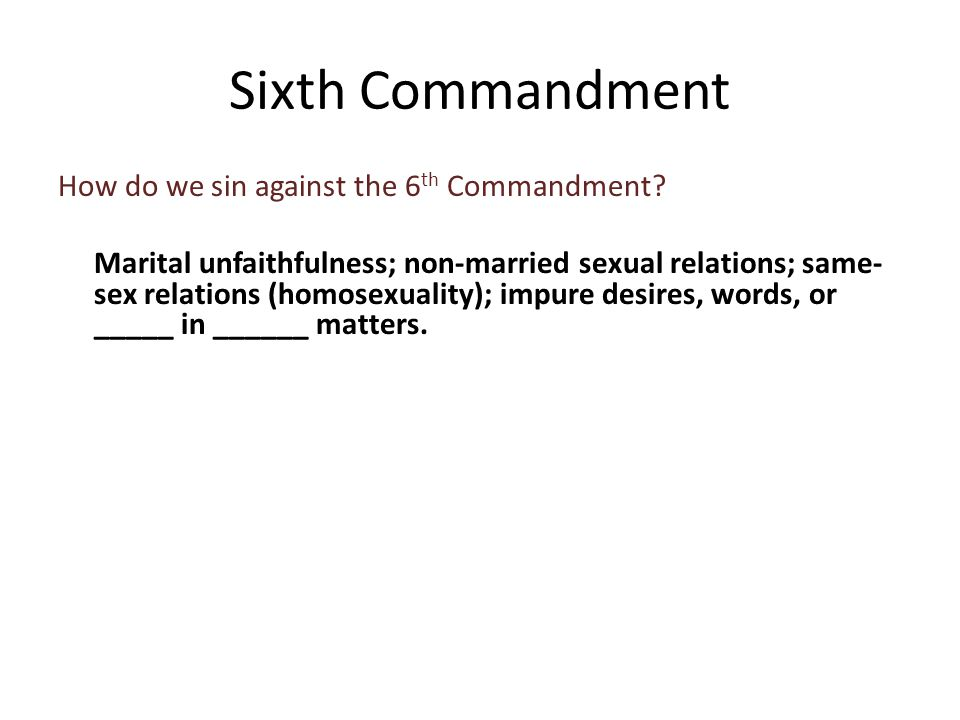 How do we sin against the 6 th Commandment.