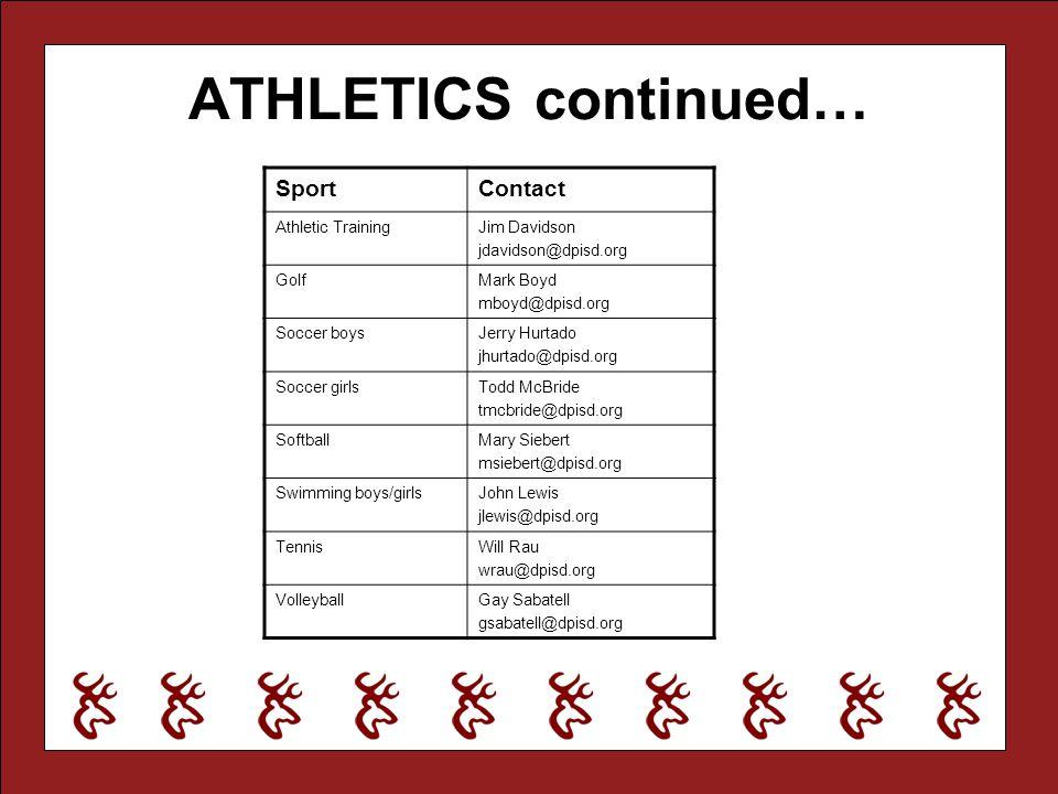 ATHLETICS continued… SportContact Athletic TrainingJim Davidson jdavidson@dpisd.org GolfMark Boyd mboyd@dpisd.org Soccer boysJerry Hurtado jhurtado@dp