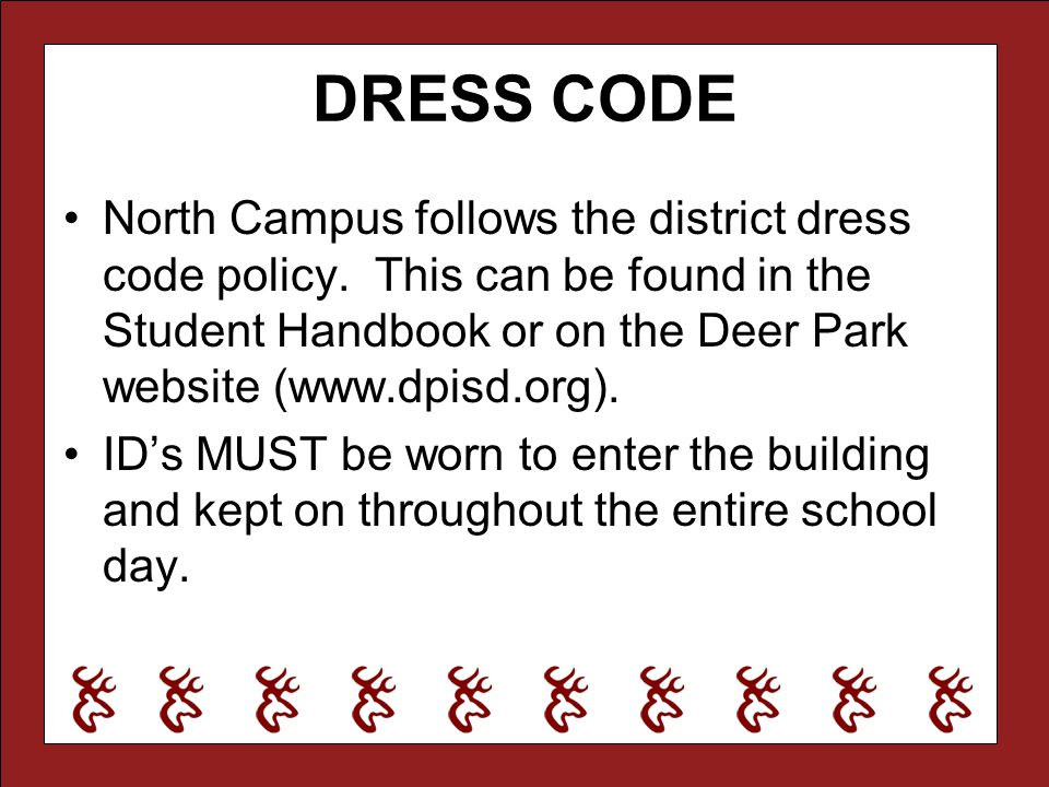 DRESS CODE North Campus follows the district dress code policy. This can be found in the Student Handbook or on the Deer Park website (www.dpisd.org).