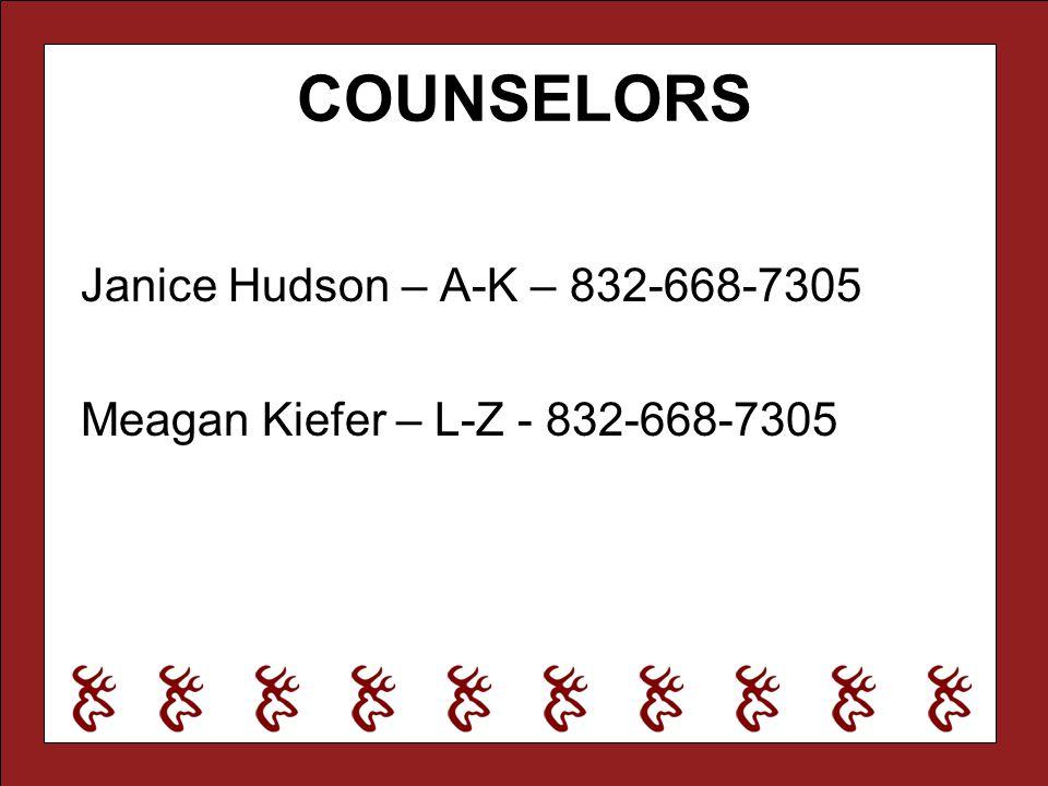 COUNSELORS Janice Hudson – A-K – 832-668-7305 Meagan Kiefer – L-Z - 832-668-7305