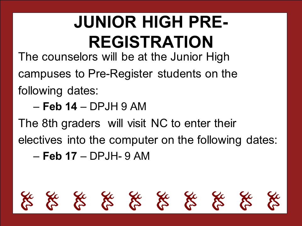 JUNIOR HIGH PRE- REGISTRATION The counselors will be at the Junior High campuses to Pre-Register students on the following dates: –Feb 14 – DPJH 9 AM