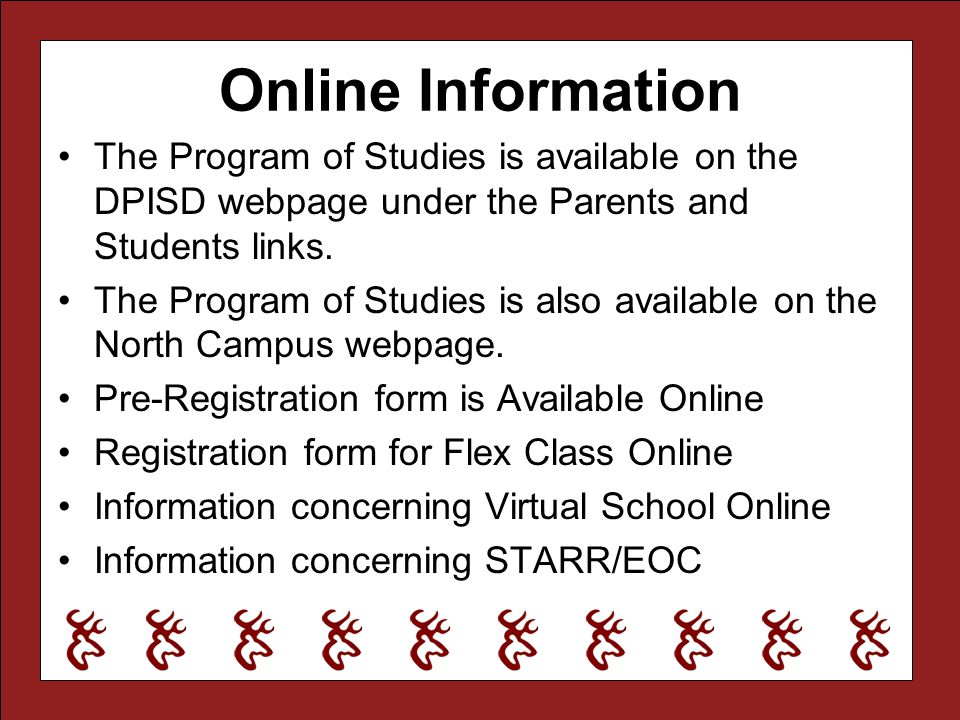Online Information The Program of Studies is available on the DPISD webpage under the Parents and Students links. The Program of Studies is also avail