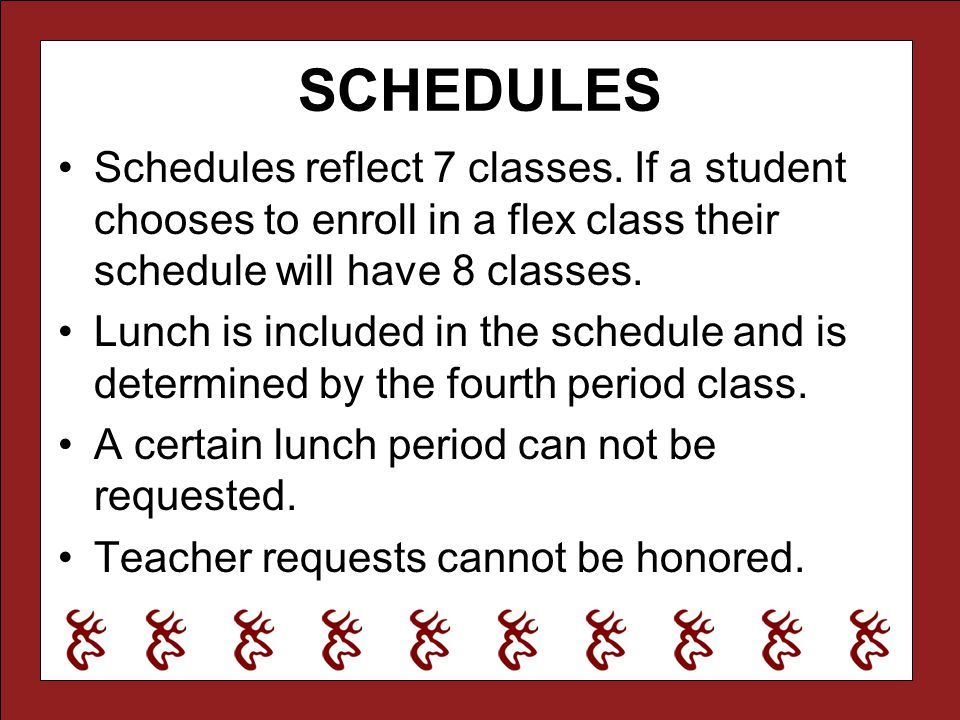 SCHEDULES Schedules reflect 7 classes. If a student chooses to enroll in a flex class their schedule will have 8 classes. Lunch is included in the sch