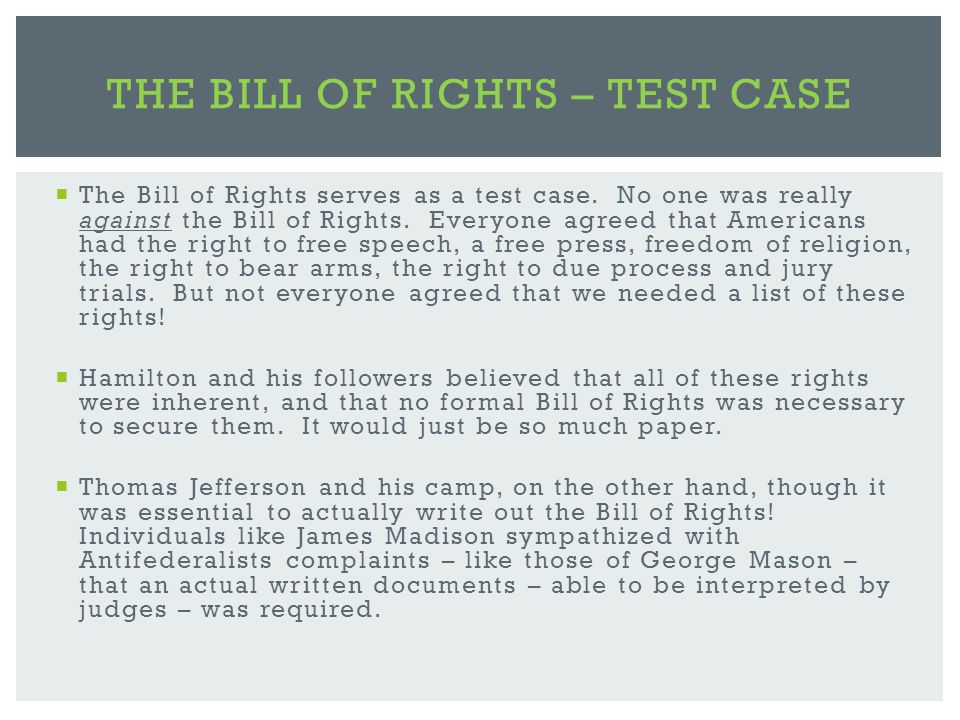  The Bill of Rights serves as a test case. No one was really against the Bill of Rights.