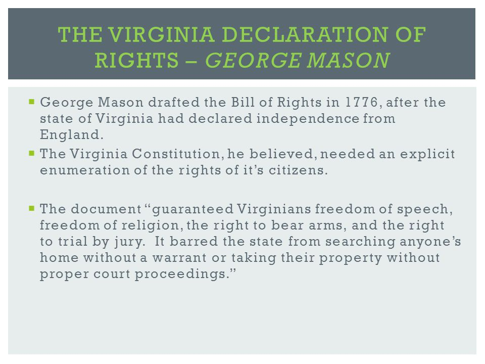  George Mason drafted the Bill of Rights in 1776, after the state of Virginia had declared independence from England.